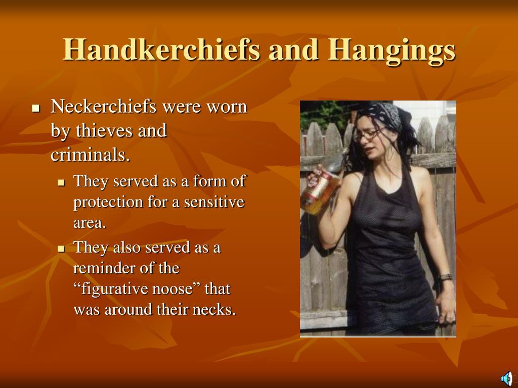 Handkerchiefs and Hangings