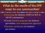 what do the results of the dpp mean to our communities