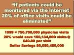 if patients could be monitored via the internet 20 of office visits could be eliminated