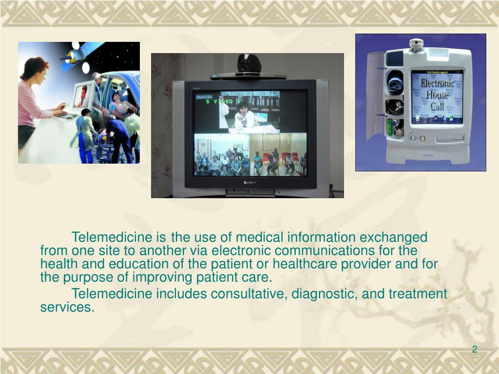 Telemedicine isthe use of medical information exchanged from one site to another via electronic communications for the health and education of the patient or healthcare provider and for the purpose of improving patient care.