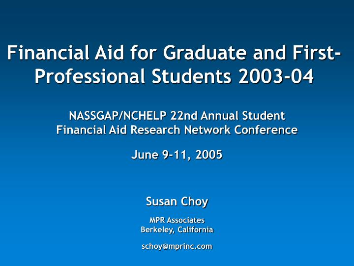 Financial aid for graduate and first professional students 2003 04