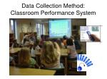 data collection method classroom performance system