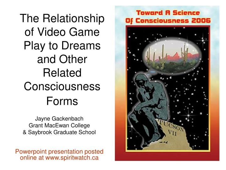 the relationship of video game play to dreams and other related consciousness forms n.