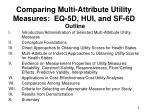 comparing multi attribute utility measures eq 5d hui and sf 6d2