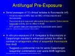 antifungal pre exposure