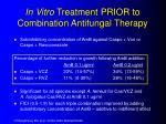 in vitro treatment prior to combination antifungal therapy