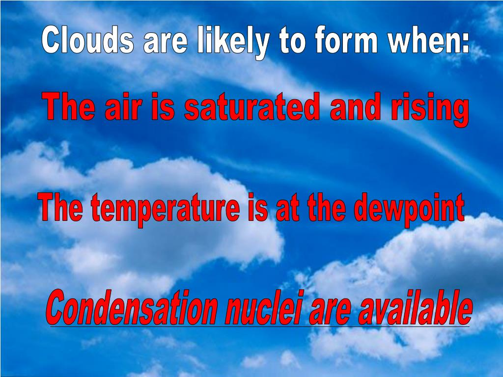 Clouds are likely to form when: