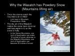 why the wasatch has powdery snow mountains lifting air