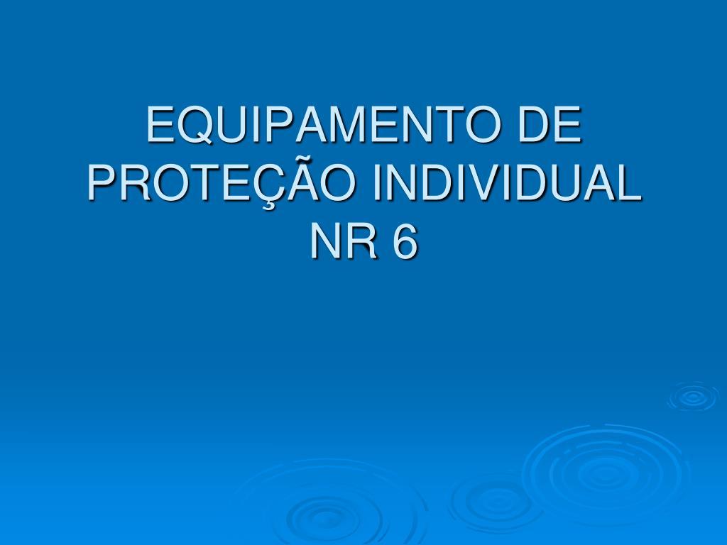 PPT - EQUIPAMENTO DE PROTEÇÃO INDIVIDUAL NR 6 PowerPoint ... dc15762af1