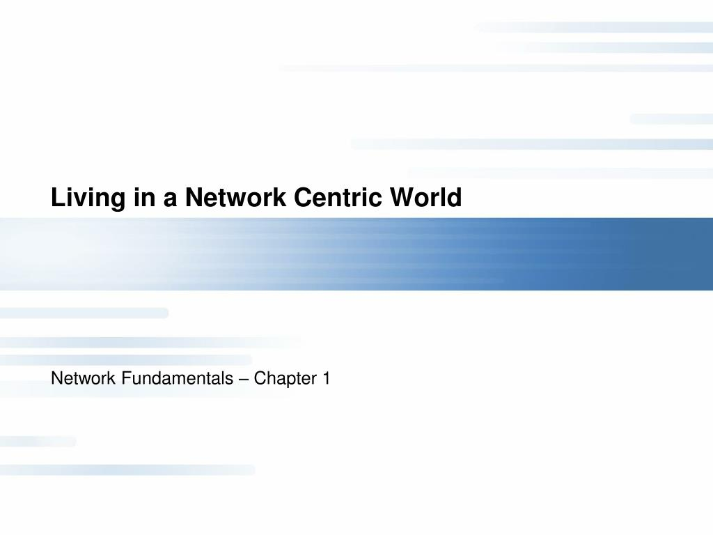 Living in a Network Centric World
