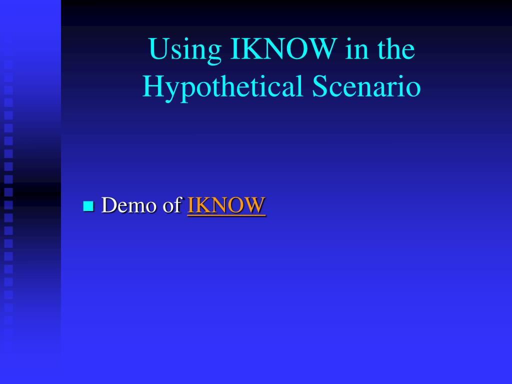 Using IKNOW in the Hypothetical Scenario