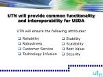 utn will provide common functionality and interoperability for usda