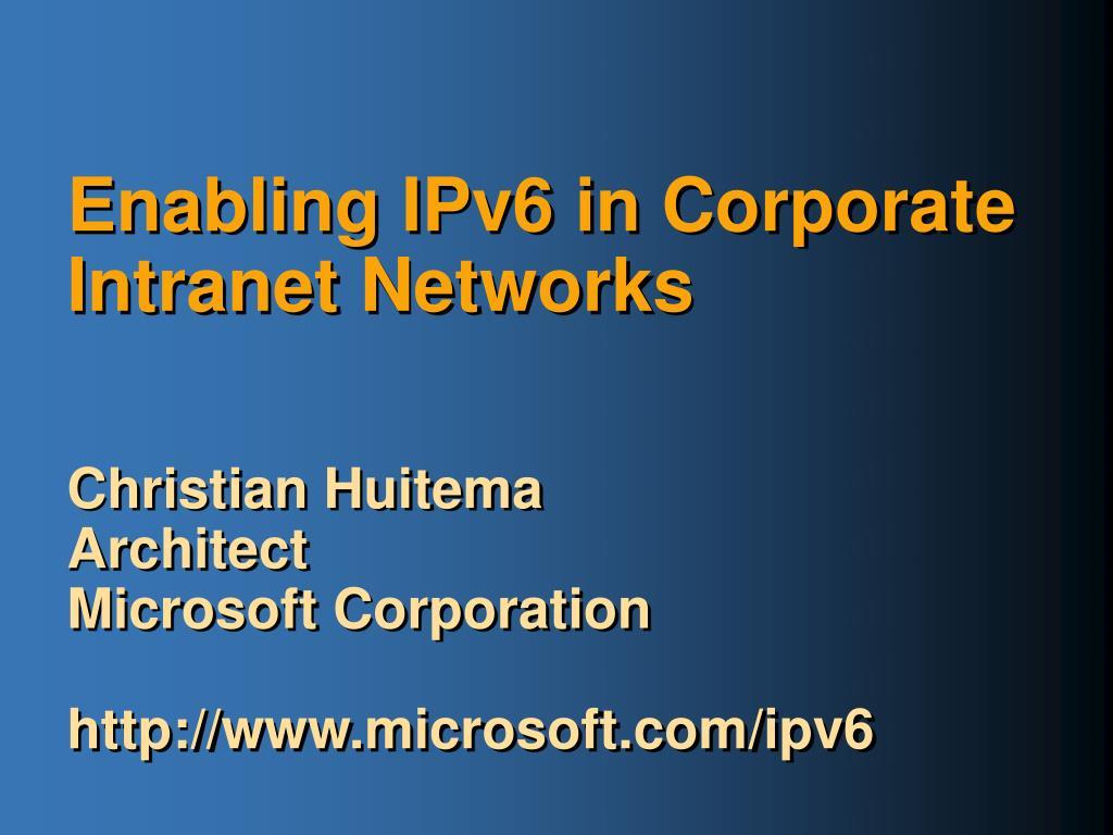 enabling ipv6 in corporate intranet networks l.