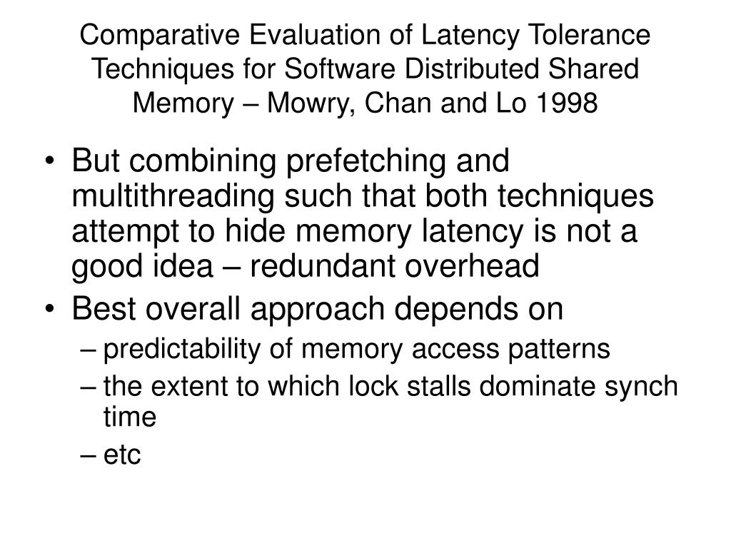 Comparative Evaluation of Latency Tolerance Techniques for Software Distributed Shared Memory – Mowry, Chan and Lo 1998