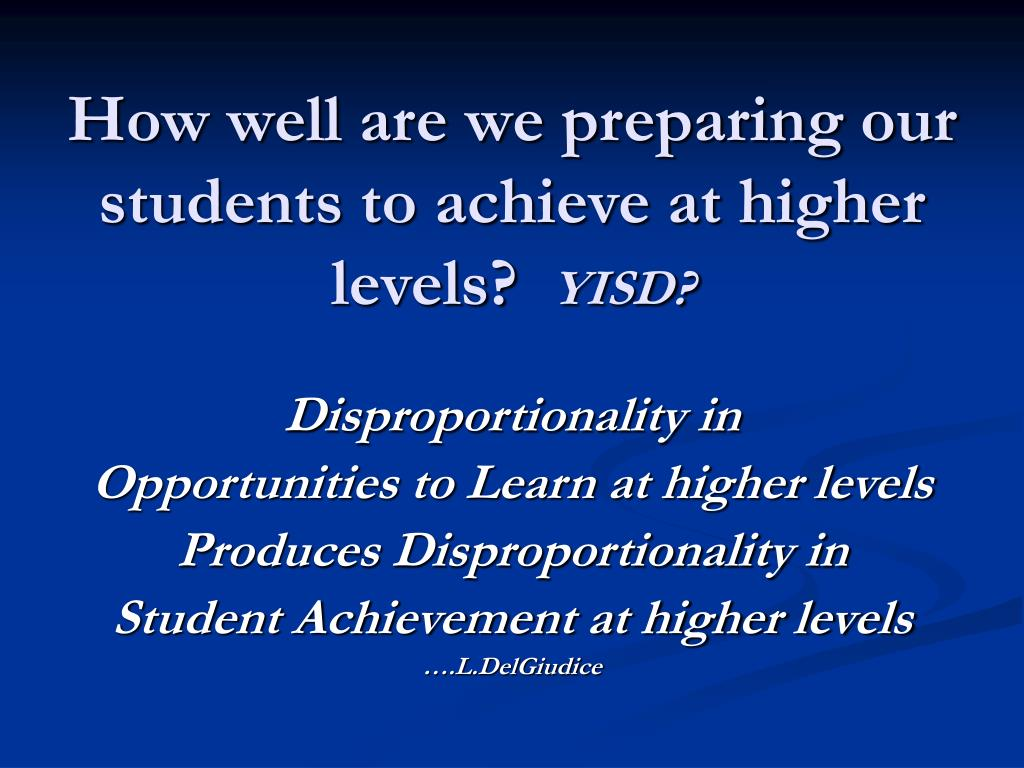 How well are we preparing our students to achieve at higher levels?