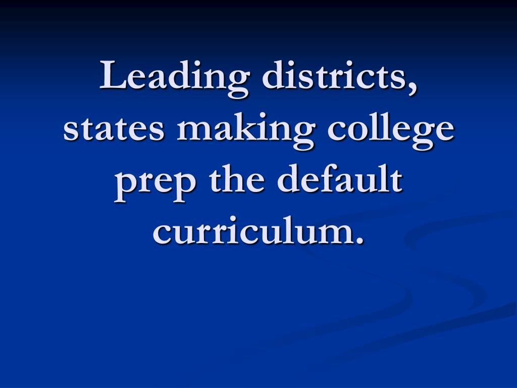 Leading districts, states making college prep the default curriculum.