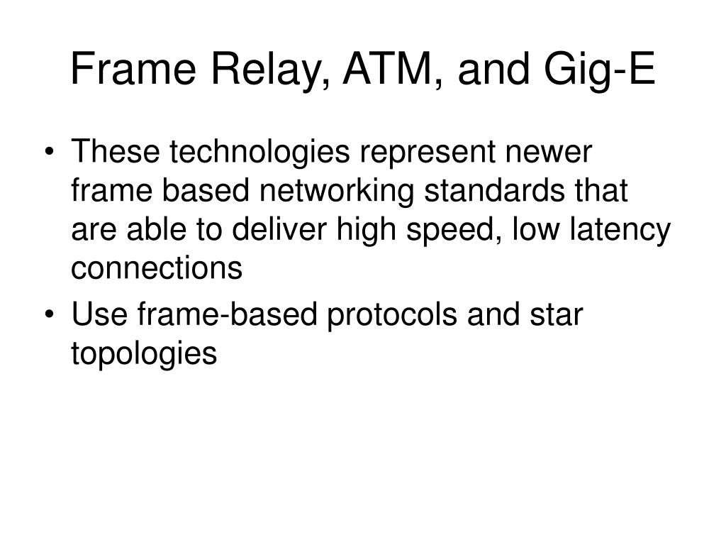 Frame Relay, ATM, and Gig-E