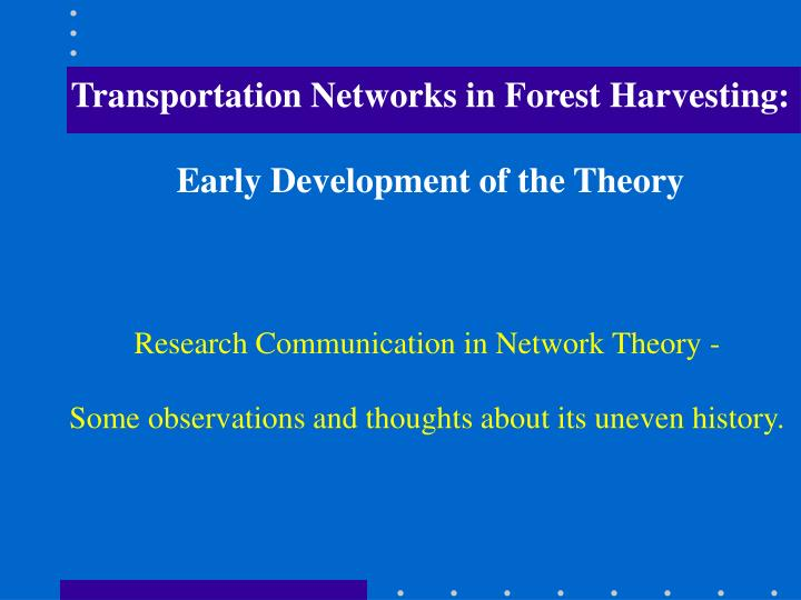 Transportation networks in forest harvesting early development of the theory