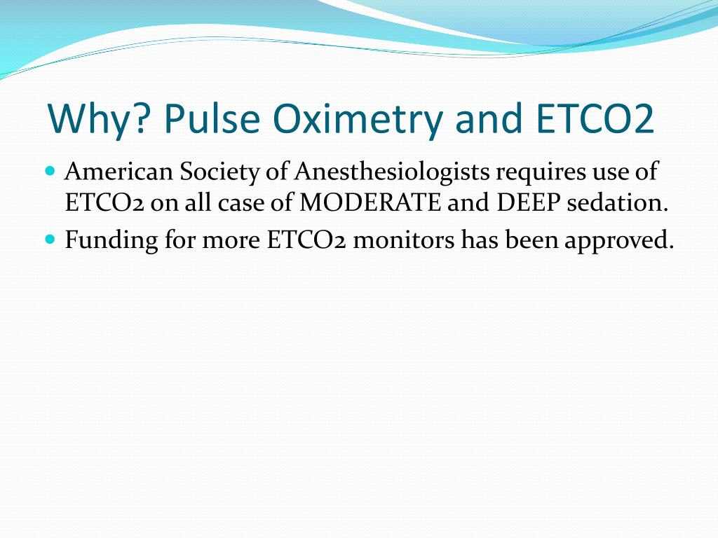 Why? Pulse Oximetry and ETCO2