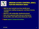 medium access control mac further research needs