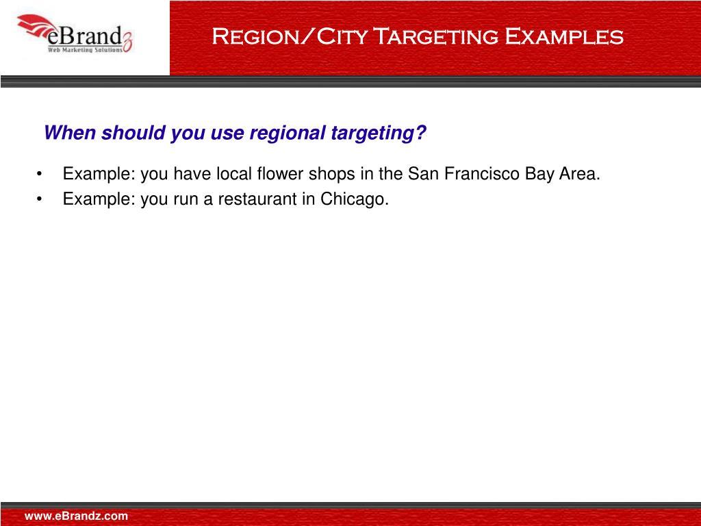 Region/City Targeting Examples