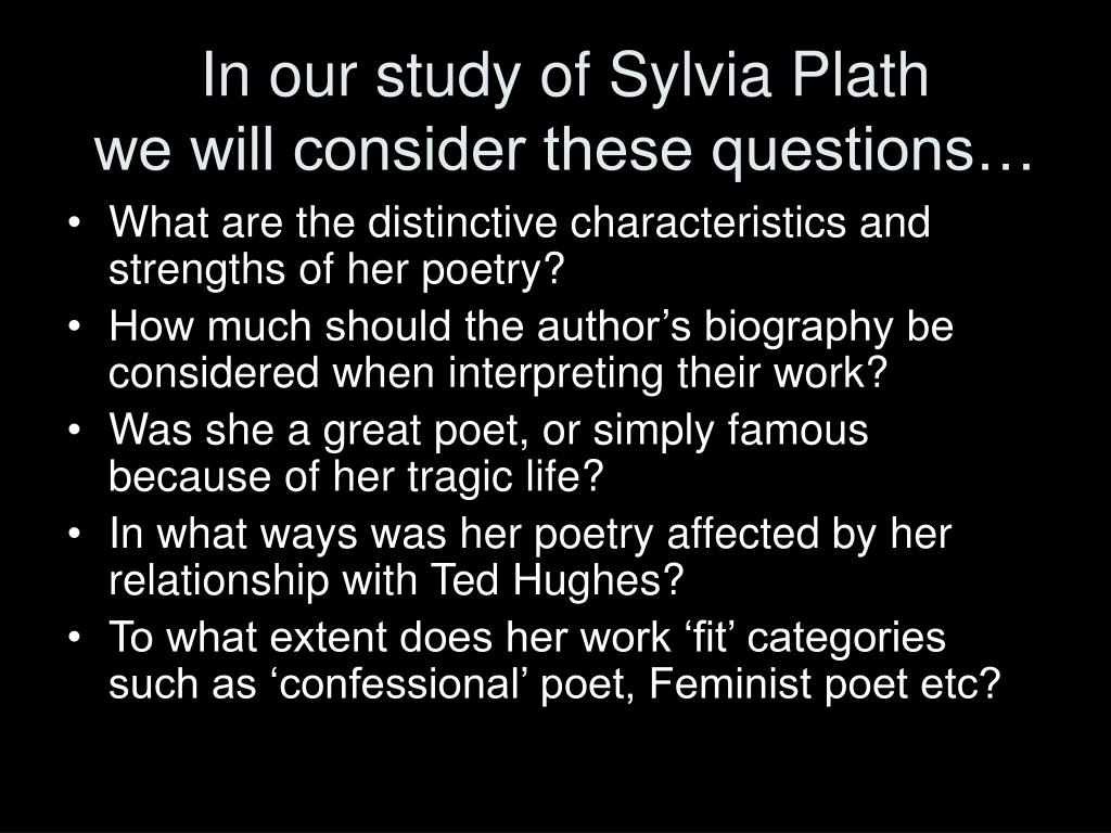 In our study of Sylvia Plath