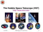 the hubble space telescope hst http www stsci edu