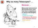 why so many telescopes