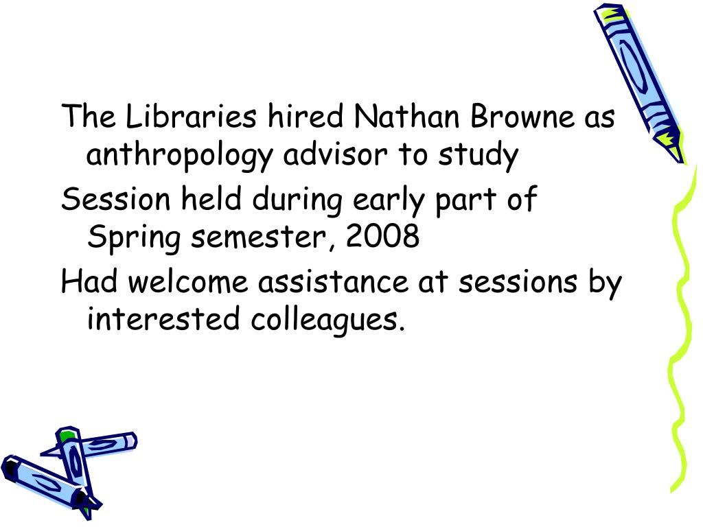 The Libraries hired Nathan Browne as anthropology advisor to study