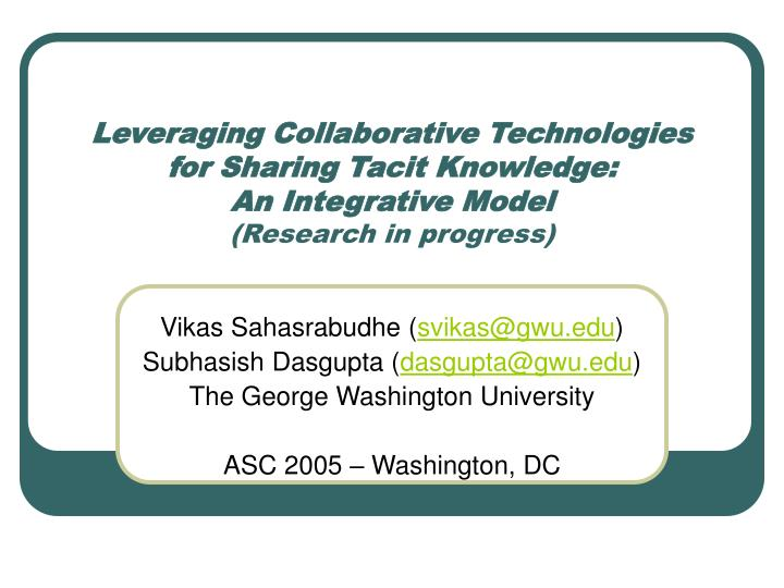 Leveraging Collaborative Technologies for Sharing Tacit Knowledge: