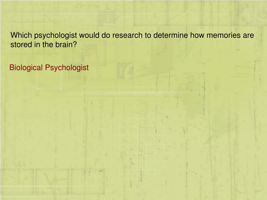 Which psychologist would do research to determine how memories are stored in the brain?