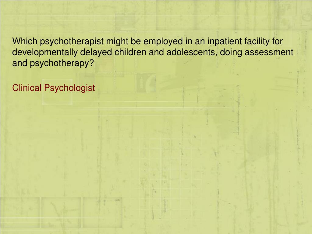 Which psychotherapist might be employed in an inpatient facility for developmentally delayed children and adolescents, doing assessment and psychotherapy?
