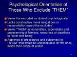 psychological orientation of those who exclude them