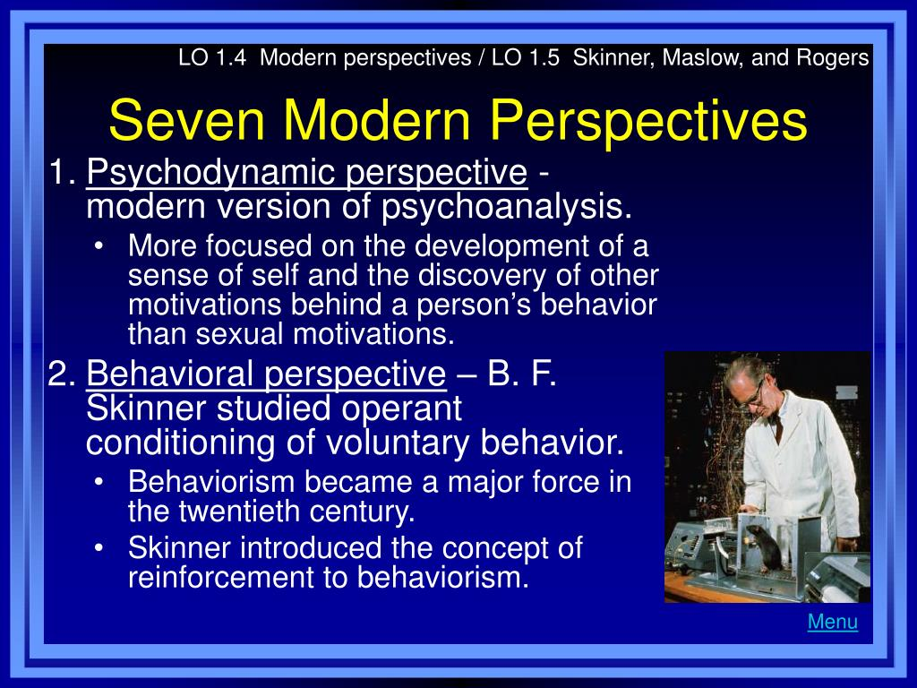 LO 1.4  Modern perspectives / LO 1.5  Skinner, Maslow, and Rogers
