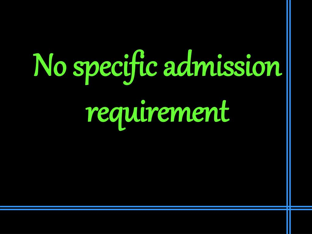 No specific admission requirement