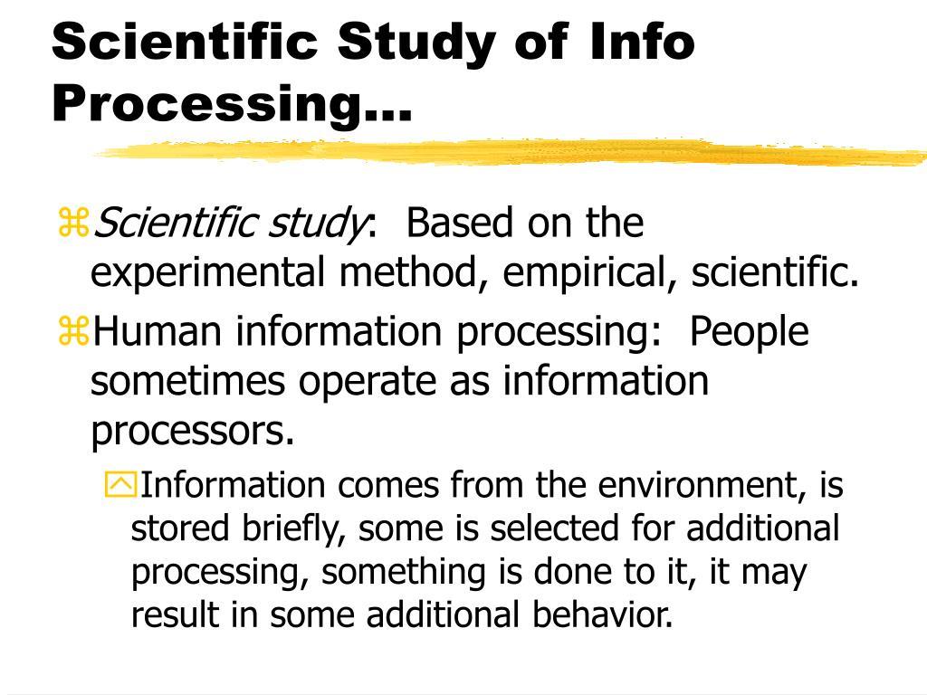 Scientific Study of Info Processing...