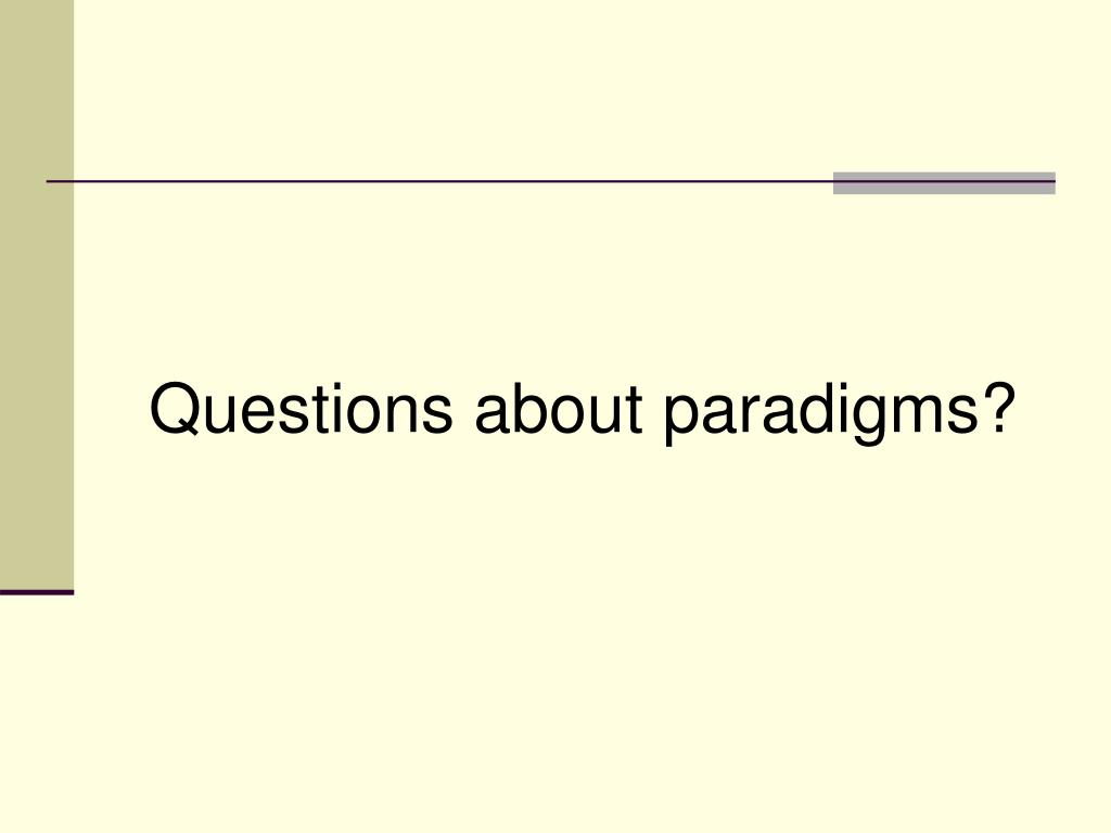 Questions about paradigms?