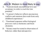 john b watson is most likely to say