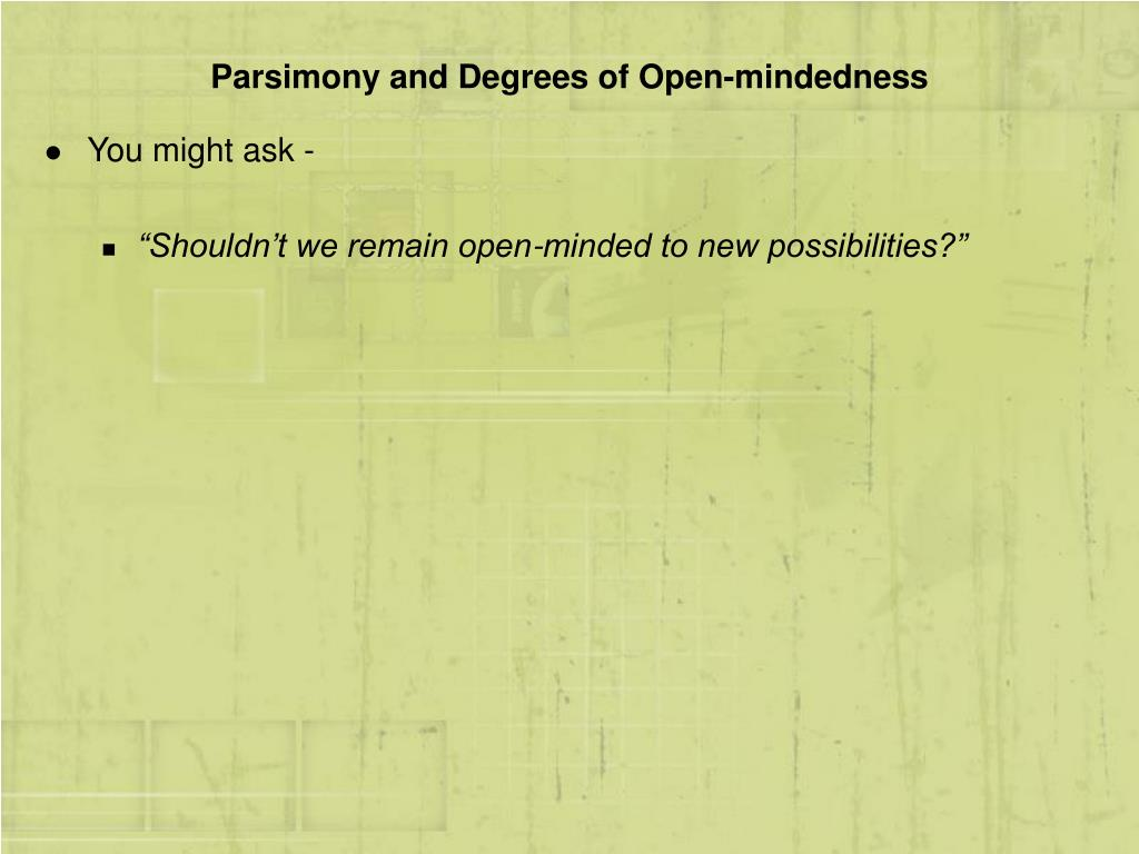 Parsimony and Degrees of Open-mindedness