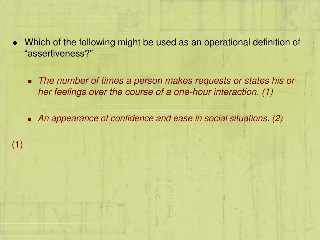 """Which of the following might be used as an operational definition of """"assertiveness?"""""""