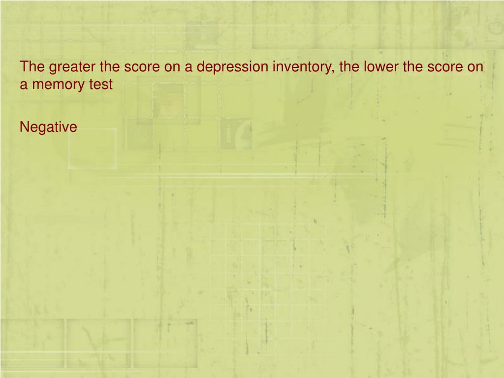 The greater the score on a depression inventory, the lower the score on a memory test