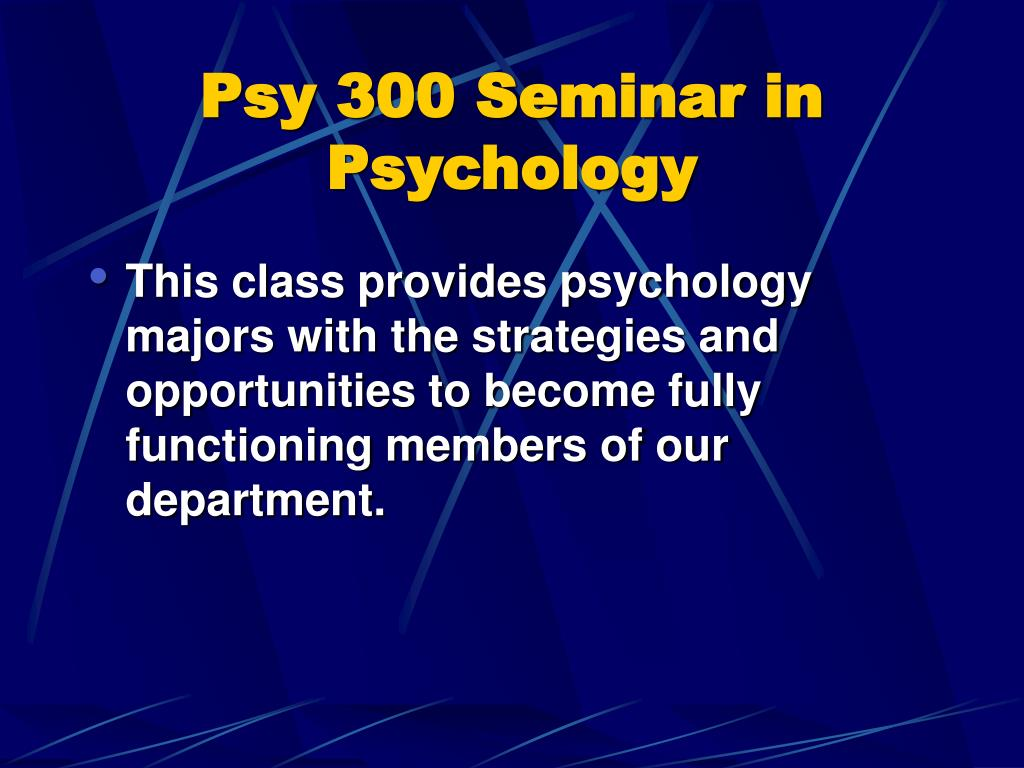 Psy 300 Seminar in Psychology