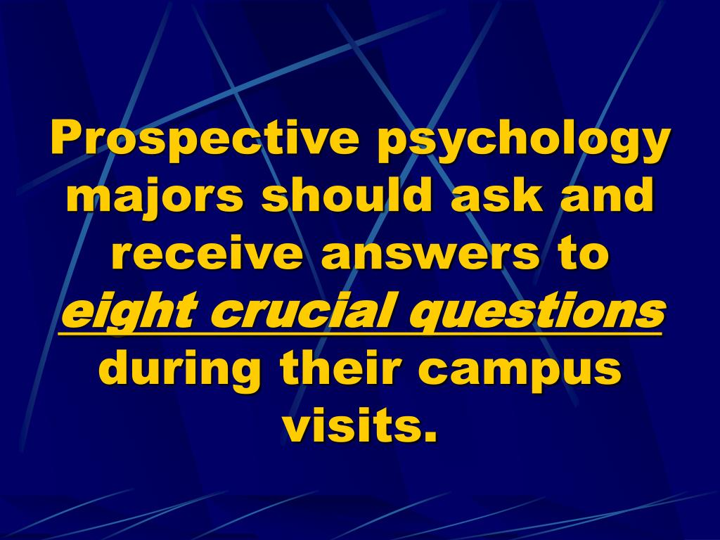 Prospective psychology majors should ask and receive answers to