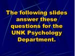 the following slides answer these questions for the unk psychology department