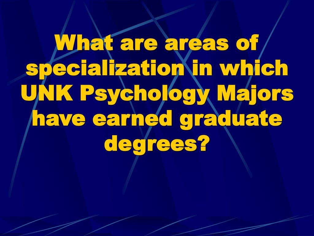 What are areas of specialization in which  UNK Psychology Majors have earned graduate degrees?