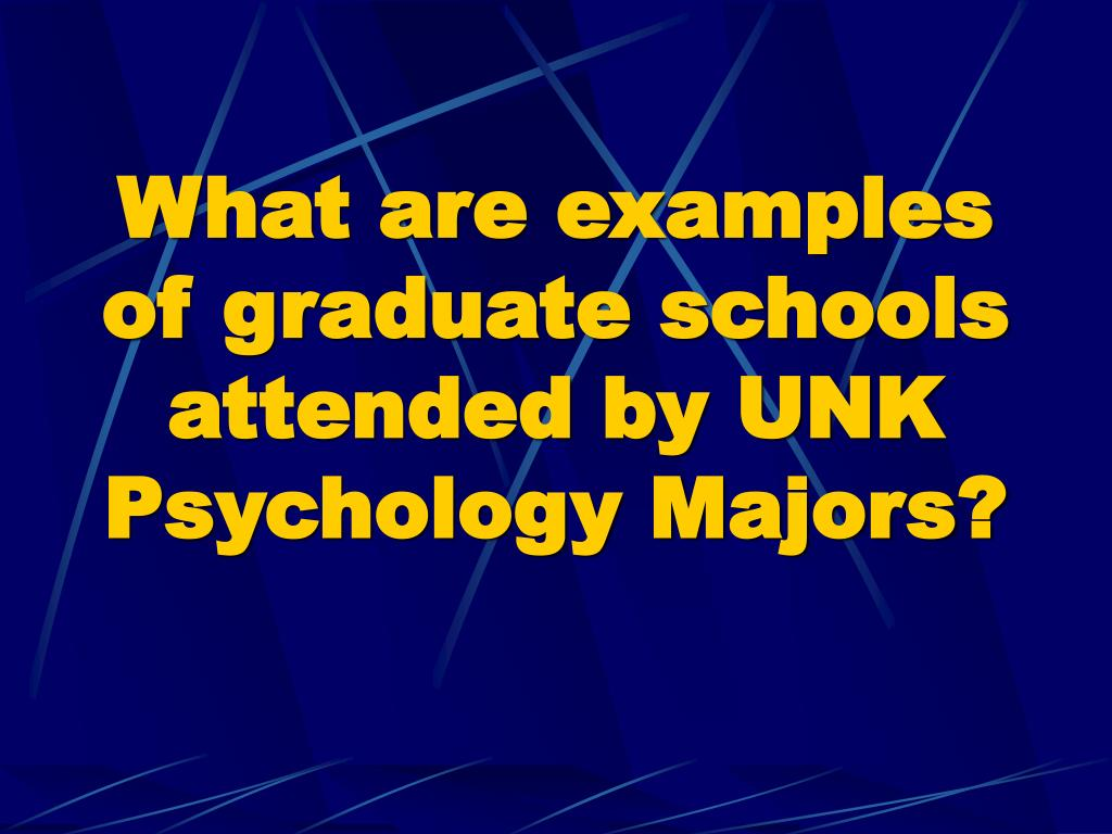 What are examples of graduate schools attended by UNK Psychology Majors?