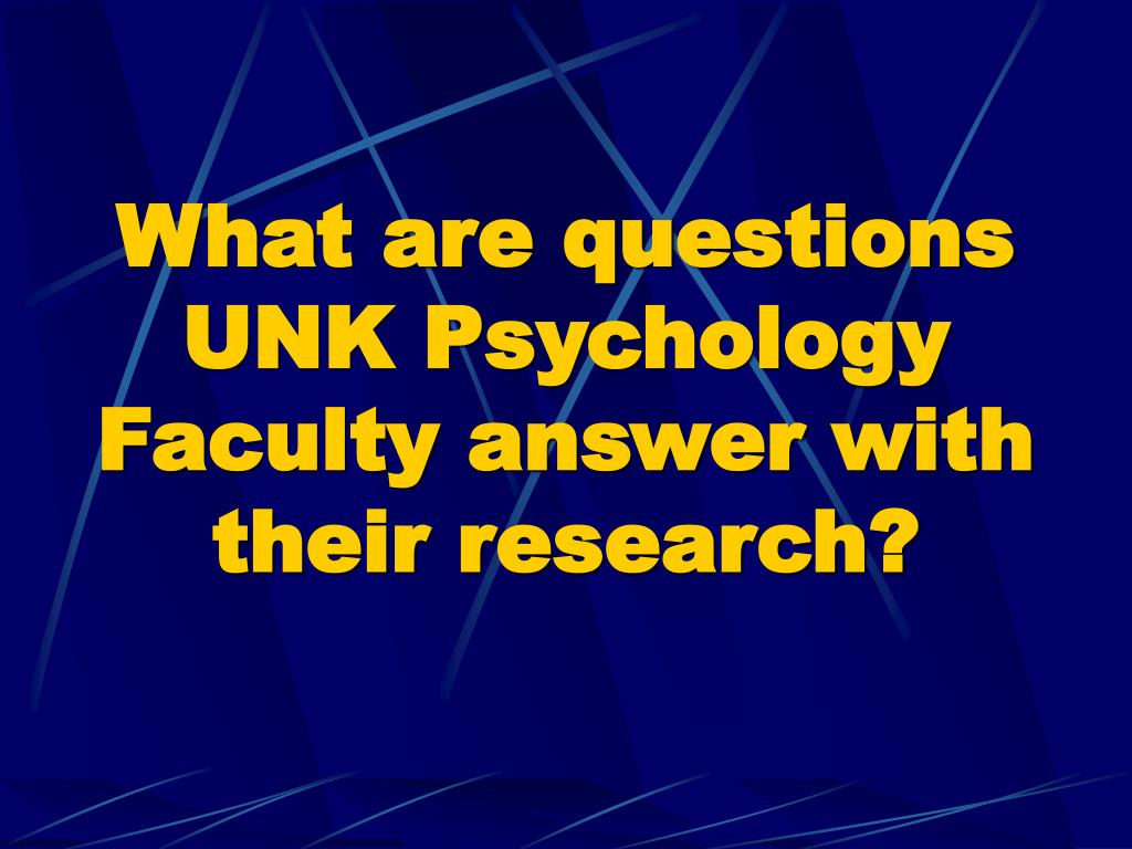 What are questions UNK Psychology Faculty answer with their research?