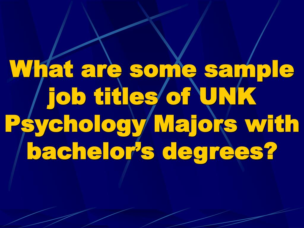 What are some sample job titles of UNK Psychology Majors with bachelor's degrees?