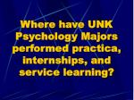 where have unk psychology majors performed practica internships and service learning