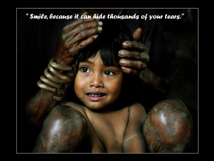 """ Smile, because it can hide thousands of your tears."""